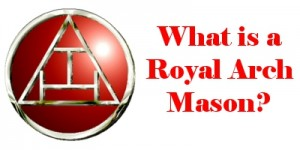 What is a Royal Arch Mason